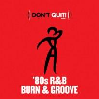 Don't Quit Music: '80s R&B Burn & Groove
