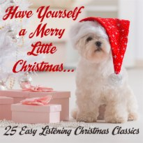 Have Yourself a Merry Little Christmas: 25 Easy Listening Classics