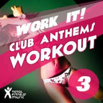Work It ! : Club Anthems Workout 3 for Running, Cardio Machines, Aerobics 32 Count & Gym Workouts
