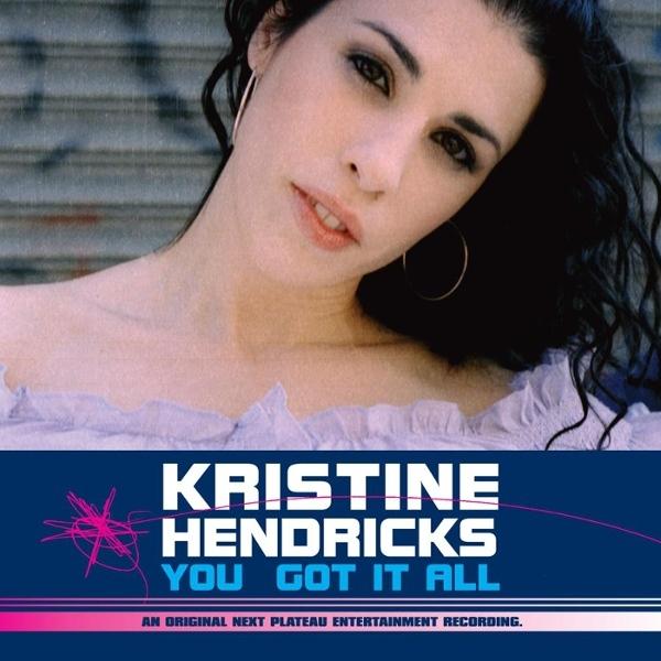 Kristine Hendricks - You Got It All