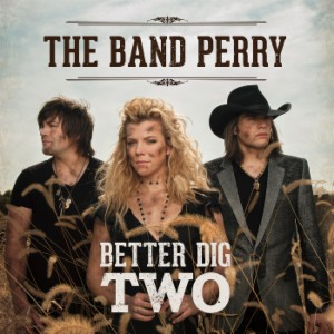 Better dig two — the band perry | last. Fm.